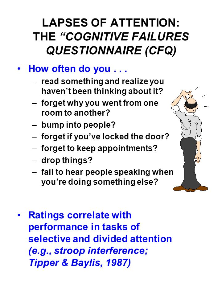 "LAPSES OF ATTENTION: THE ""COGNITIVE FAILURES QUESTIONNAIRE (CFQ) How often do you... –read something and realize you haven't been thinking about it? –"