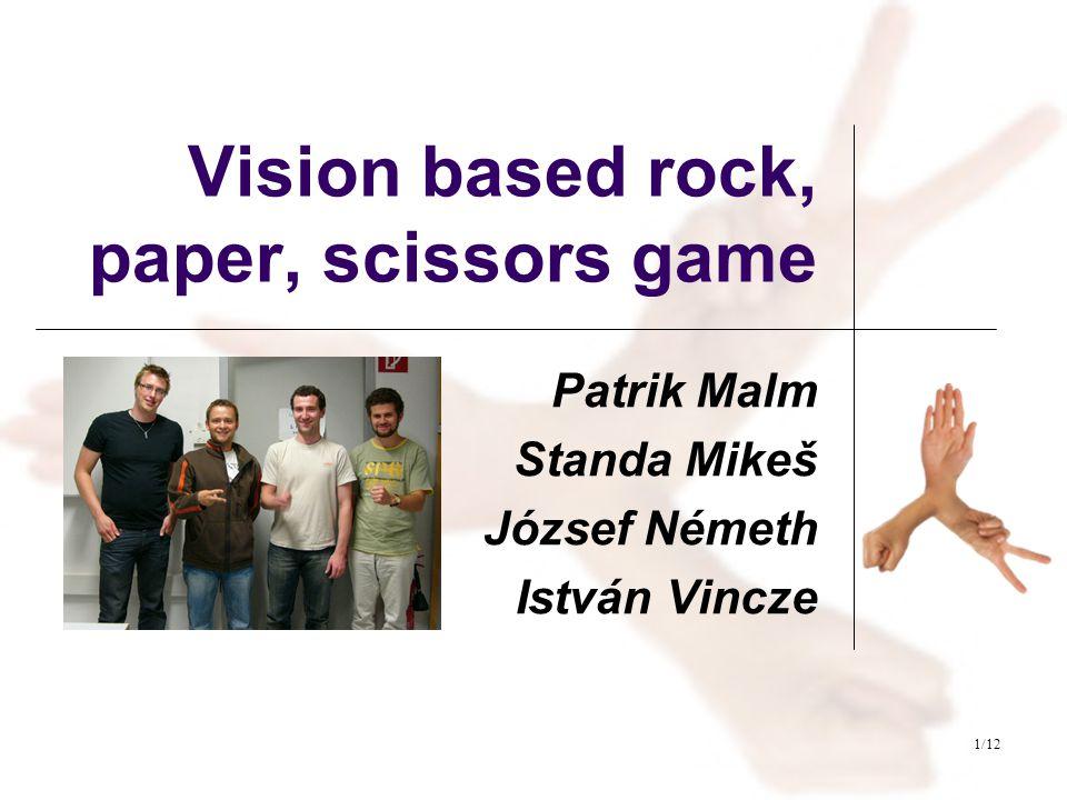 2/12 Task Create a vision based rock, paper, scissor game Realtime webcam image-processing