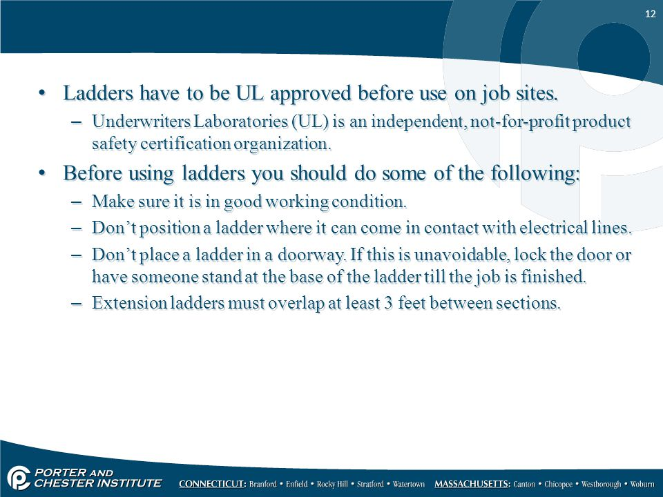 12 Ladders have to be UL approved before use on job sites.