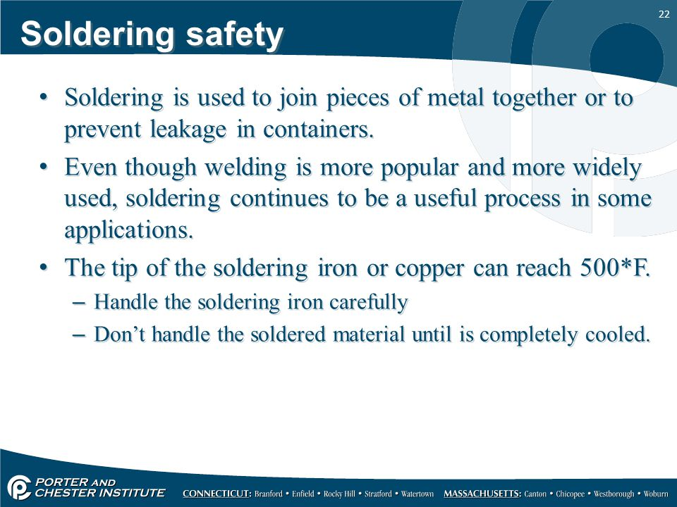 22 Soldering safety Soldering is used to join pieces of metal together or to prevent leakage in containers.