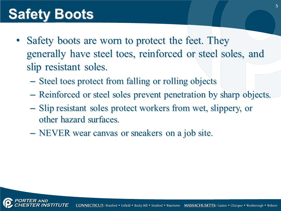 5 Safety Boots Safety boots are worn to protect the feet.