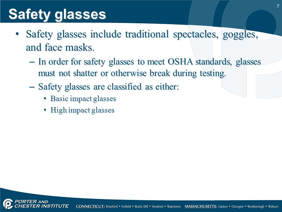 7 Safety glasses Safety glasses include traditional spectacles, goggles, and face masks.