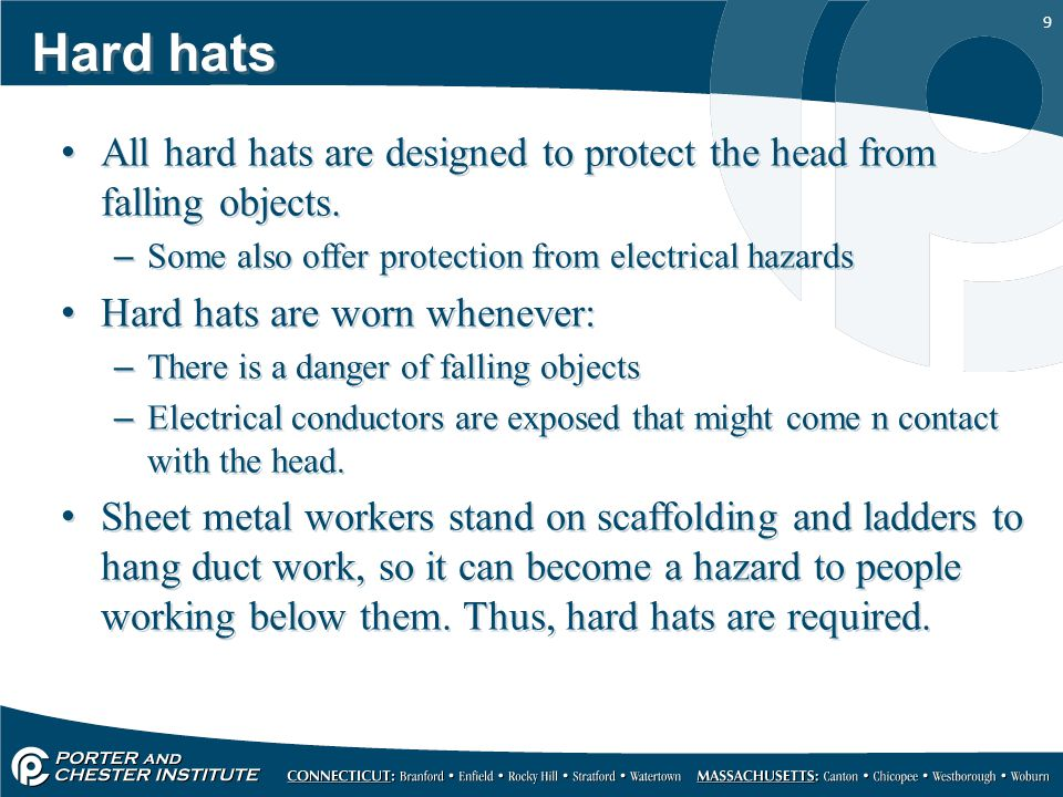 9 Hard hats All hard hats are designed to protect the head from falling objects.