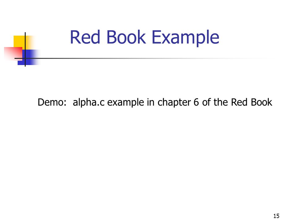15 Red Book Example Demo: alpha.c example in chapter 6 of the Red Book