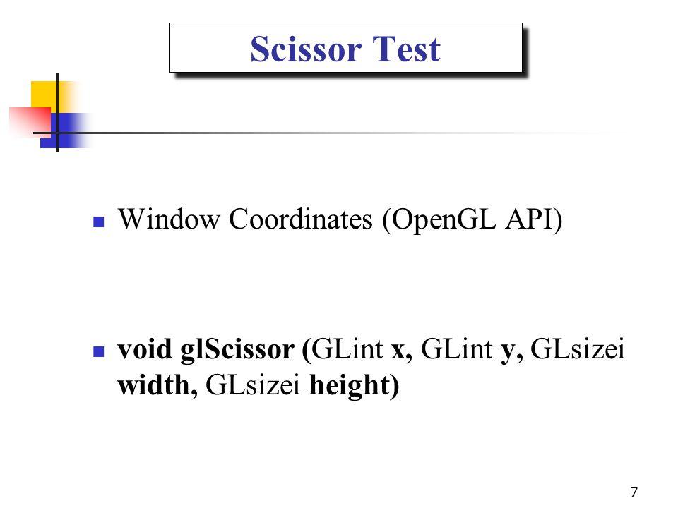 Window Coordinates (OpenGL API) void glScissor (GLint x, GLint y, GLsizei width, GLsizei height) 7 Scissor Test