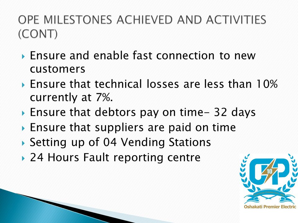 Ensure and enable fast connection to new customers  Ensure that technical losses are less than 10% currently at 7%.