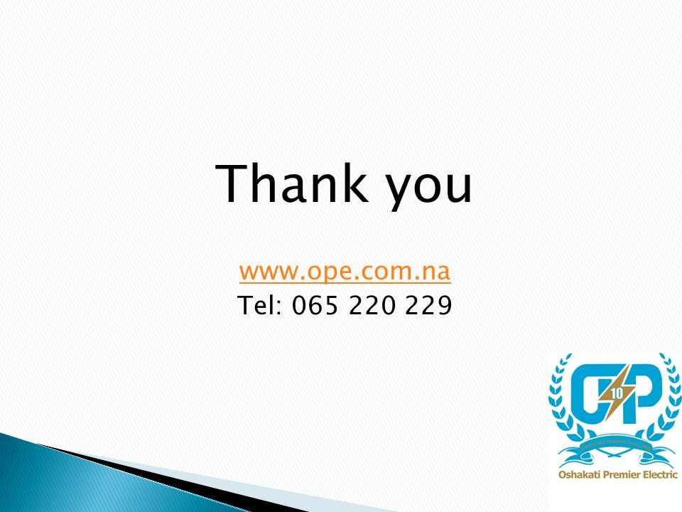 Thank you www.ope.com.na Tel: 065 220 229