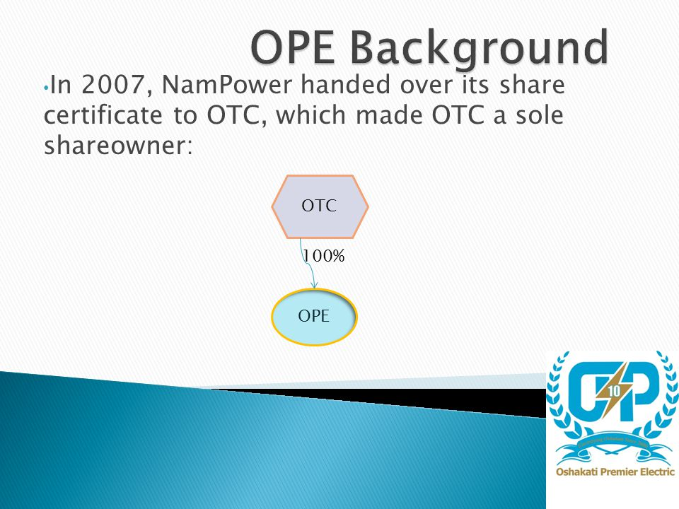 In 2007, NamPower handed over its share certificate to OTC, which made OTC a sole shareowner: OTC OPE 100%