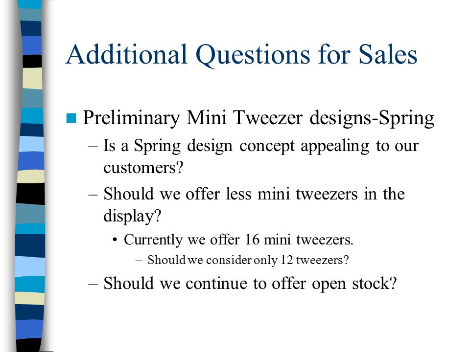 Additional Questions for Sales Preliminary Mini Tweezer designs-Spring –Is a Spring design concept appealing to our customers.