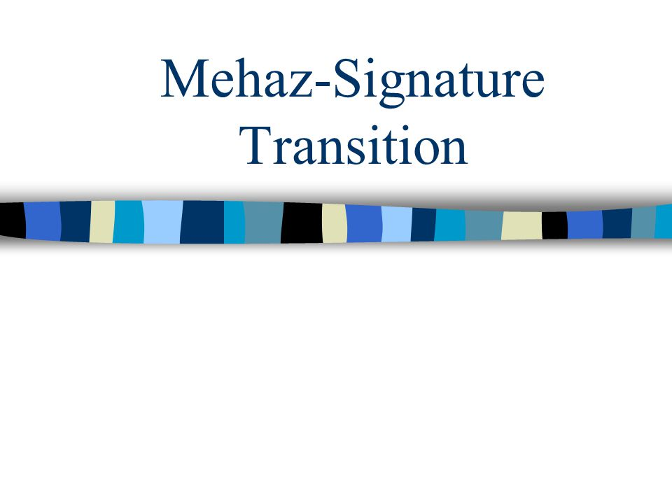 Mehaz-Signature Transition