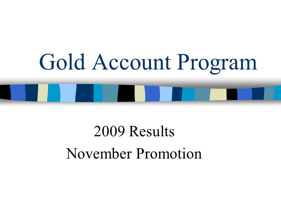 Gold Account Program 2009 Results November Promotion
