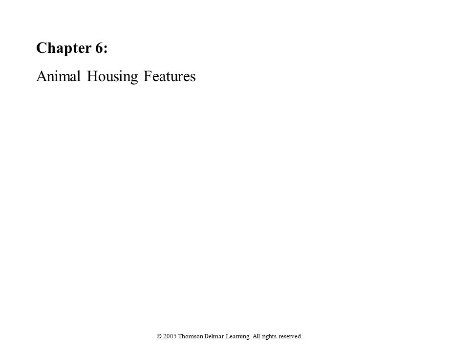 Chapter 6: Animal Housing Features © 2005 Thomson Delmar Learning. All rights reserved.