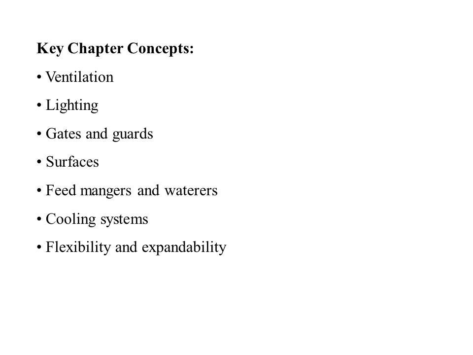 Key Chapter Concepts: Ventilation Lighting Gates and guards Surfaces Feed mangers and waterers Cooling systems Flexibility and expandability