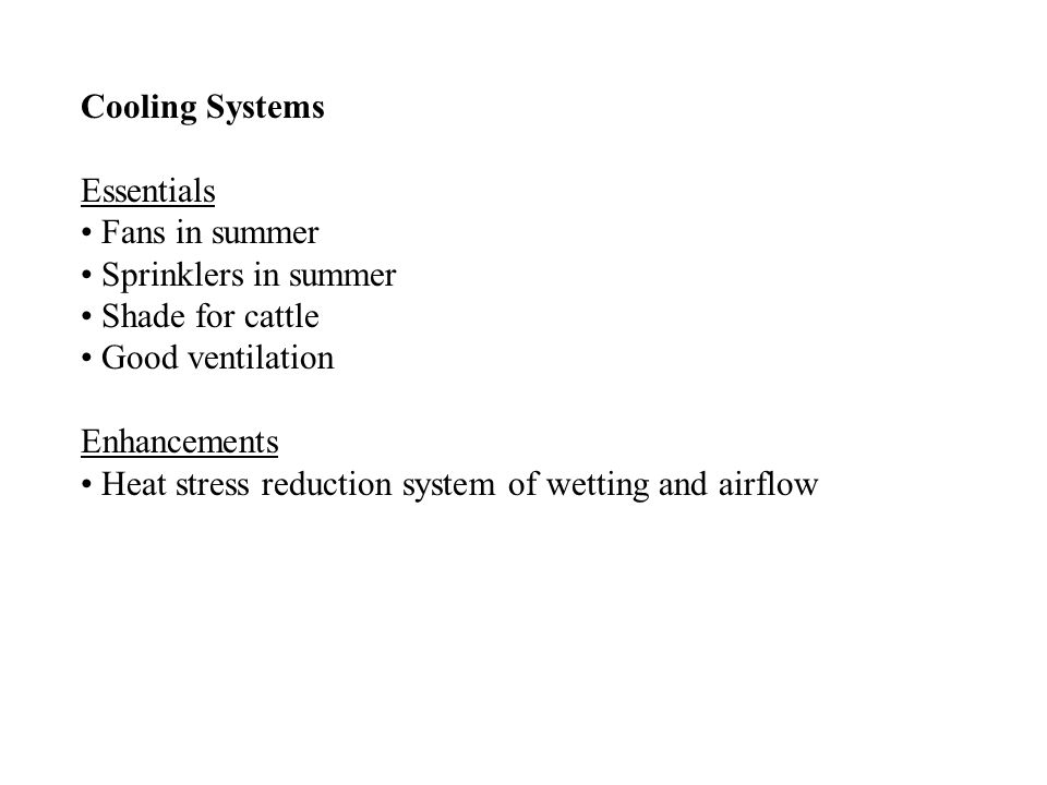 Cooling Systems Essentials Fans in summer Sprinklers in summer Shade for cattle Good ventilation Enhancements Heat stress reduction system of wetting and airflow