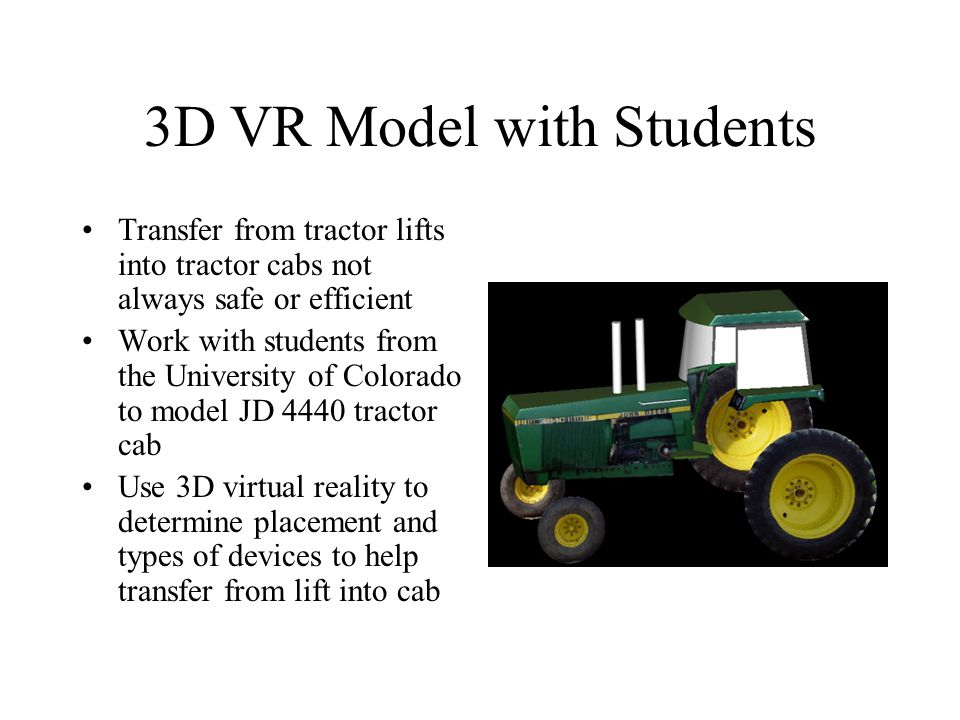 3D VR Model with Students Transfer from tractor lifts into tractor cabs not always safe or efficient Work with students from the University of Colorad