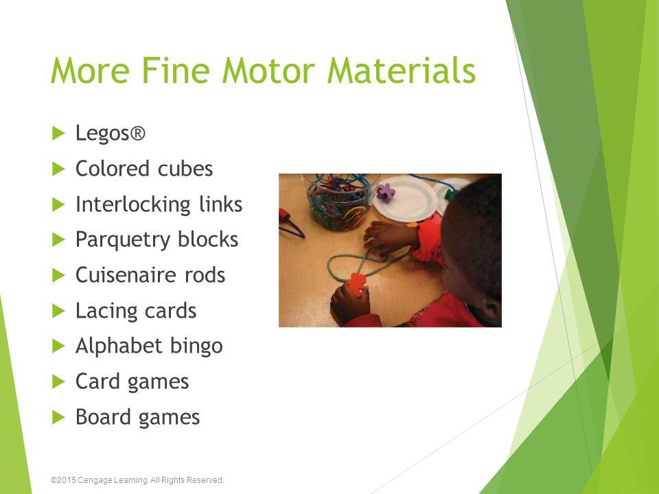 More Fine Motor Materials  Legos®  Colored cubes  Interlocking links  Parquetry blocks  Cuisenaire rods  Lacing cards  Alphabet bingo  Card ga