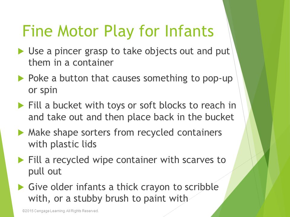 Fine Motor Play for Infants  Use a pincer grasp to take objects out and put them in a container  Poke a button that causes something to pop-up or sp