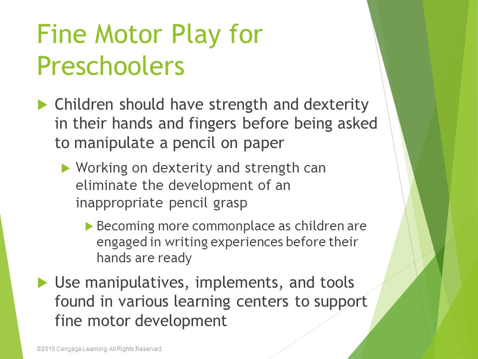 Fine Motor Play for Preschoolers  Children should have strength and dexterity in their hands and fingers before being asked to manipulate a pencil on
