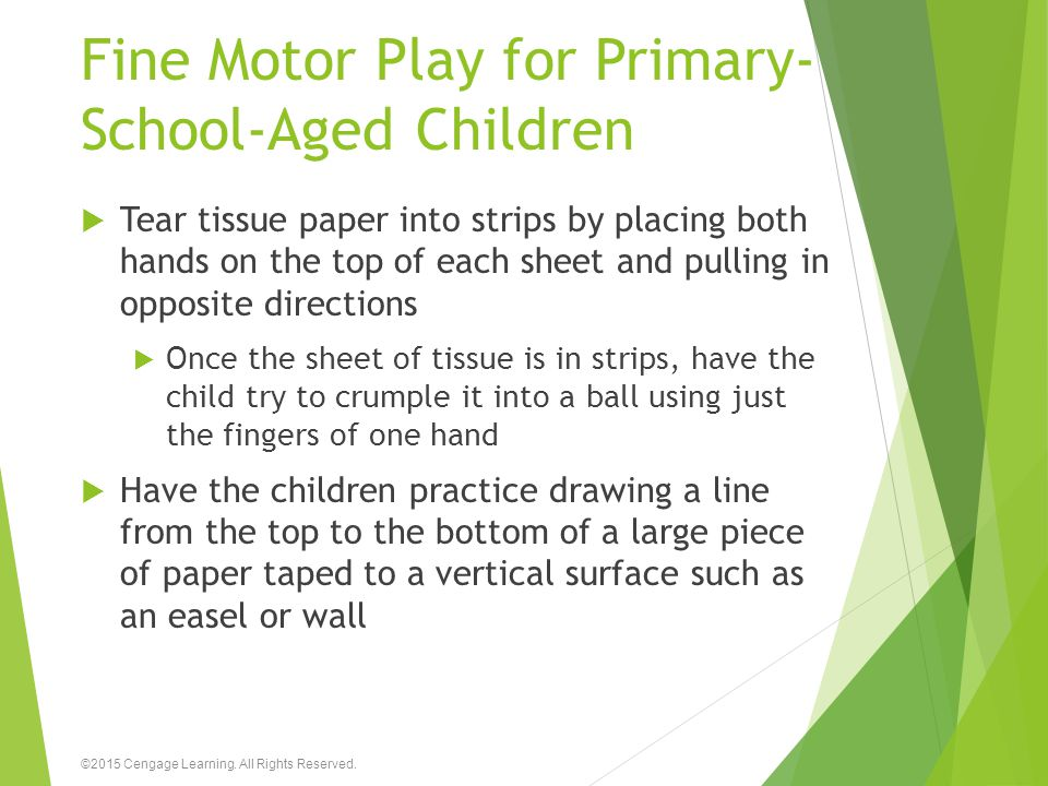 Fine Motor Play for Primary- School-Aged Children  Tear tissue paper into strips by placing both hands on the top of each sheet and pulling in opposi