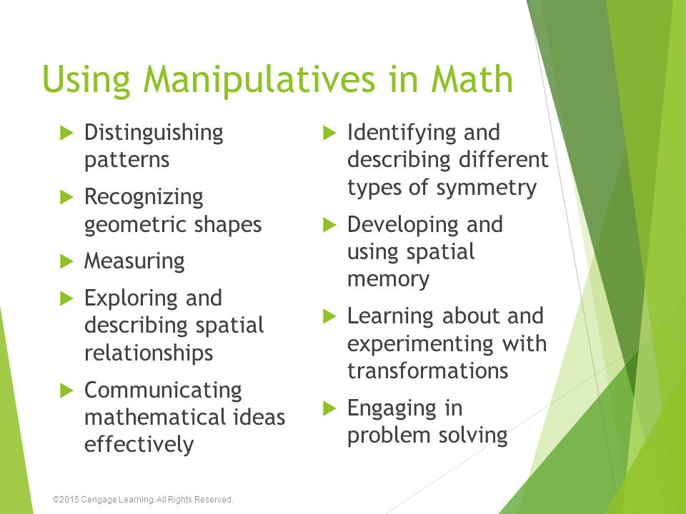 Using Manipulatives in Math  Distinguishing patterns  Recognizing geometric shapes  Measuring  Exploring and describing spatial relationships  Co