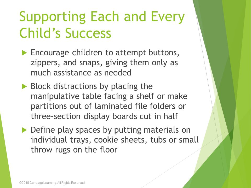 Supporting Each and Every Child's Success  Encourage children to attempt buttons, zippers, and snaps, giving them only as much assistance as needed 