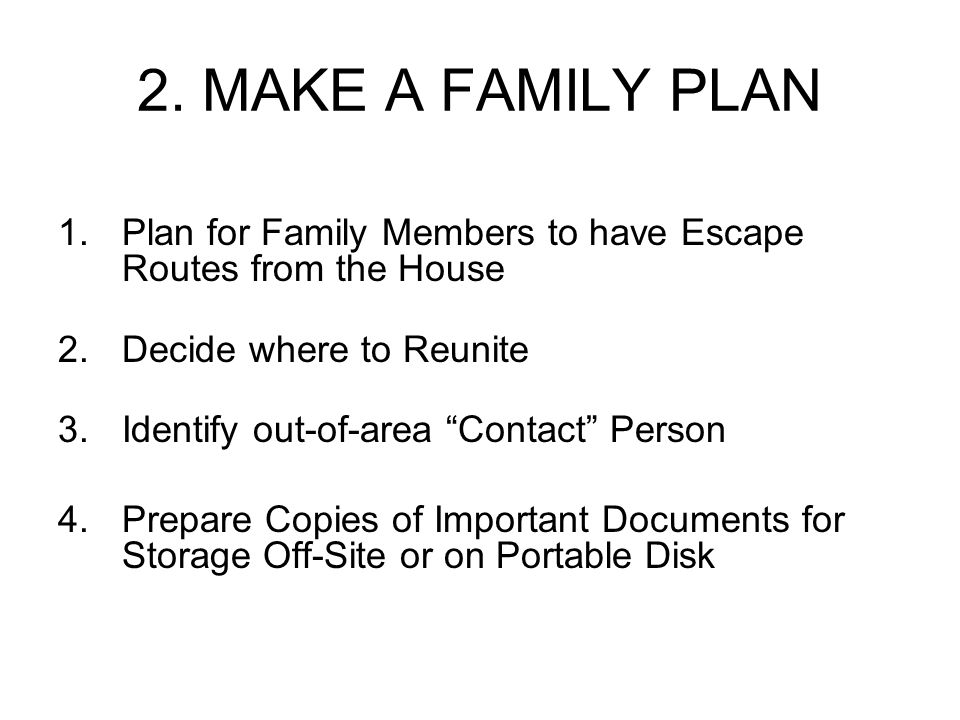 Family Member Escape Plan Ensure that each family member KNOWS TWO ESCAPE ROUTES from each room