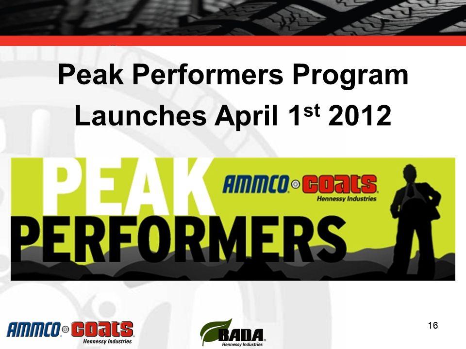 16 Peak Performers Program Launches April 1 st 2012 16