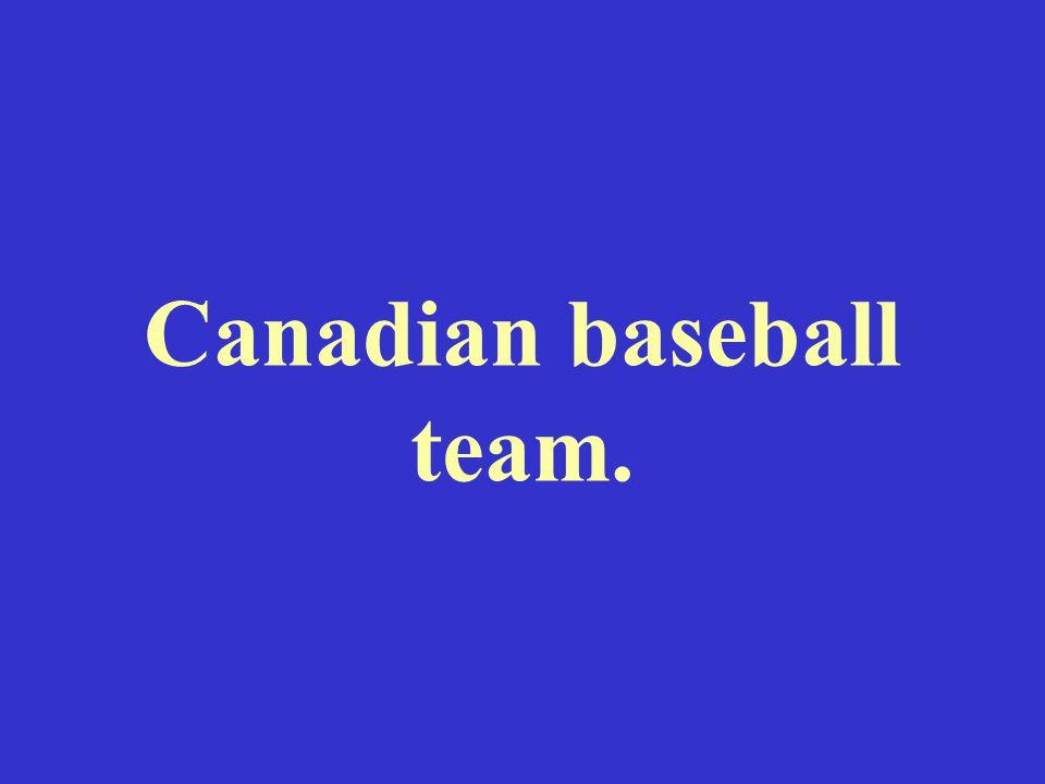 Canadian baseball team.
