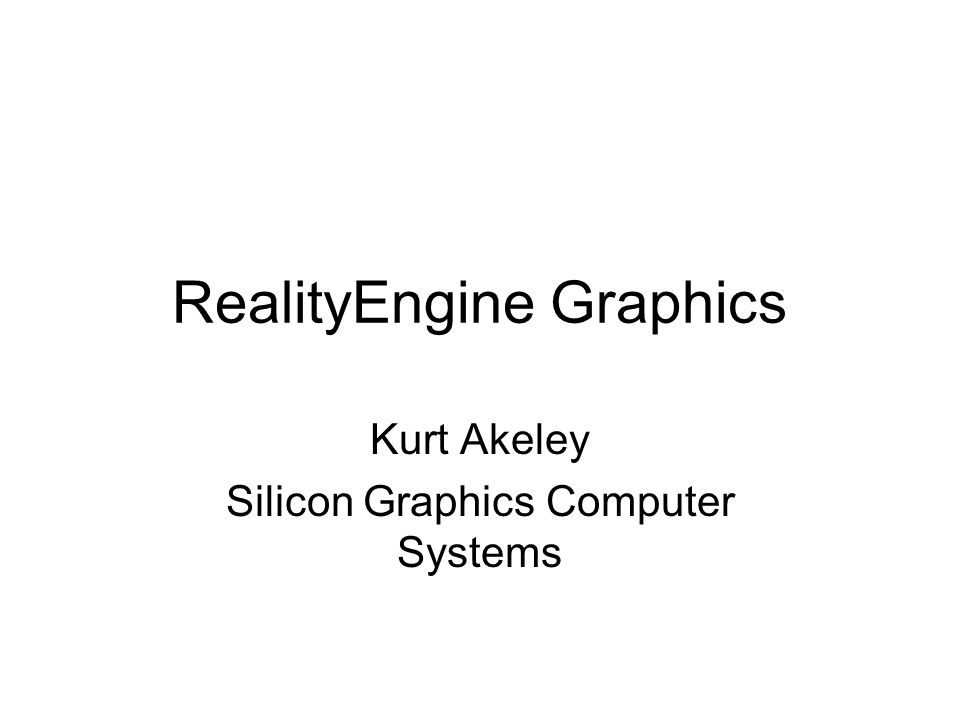 RealityEngine Graphics Kurt Akeley Silicon Graphics Computer Systems