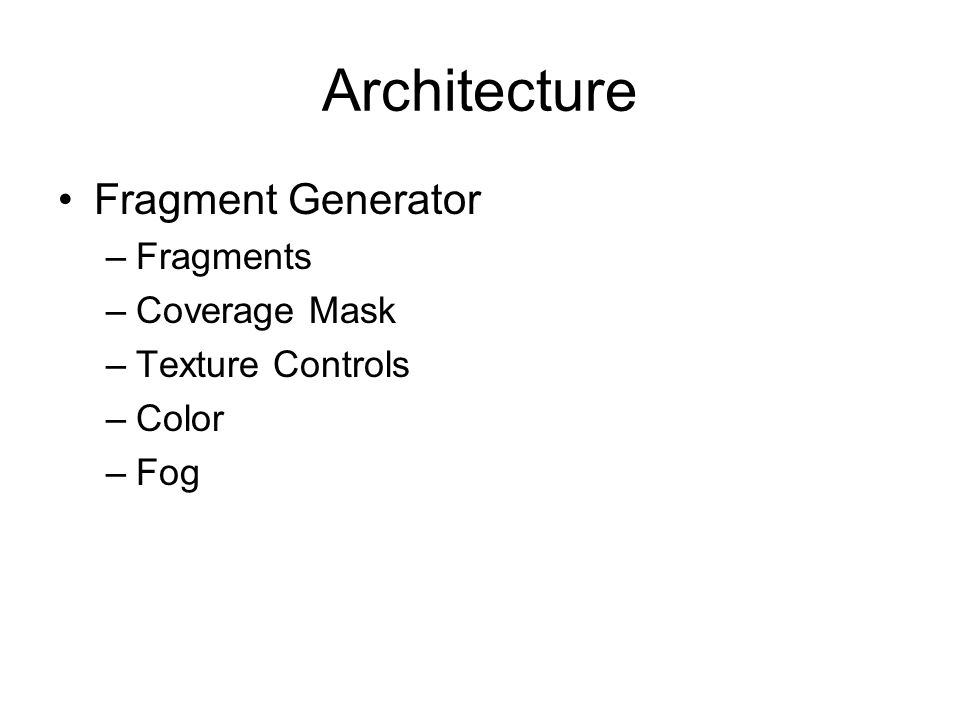 Architecture Fragment Generator –Fragments –Coverage Mask –Texture Controls –Color –Fog