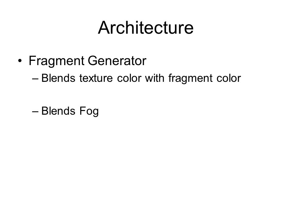 Architecture Fragment Generator –Blends texture color with fragment color –Blends Fog