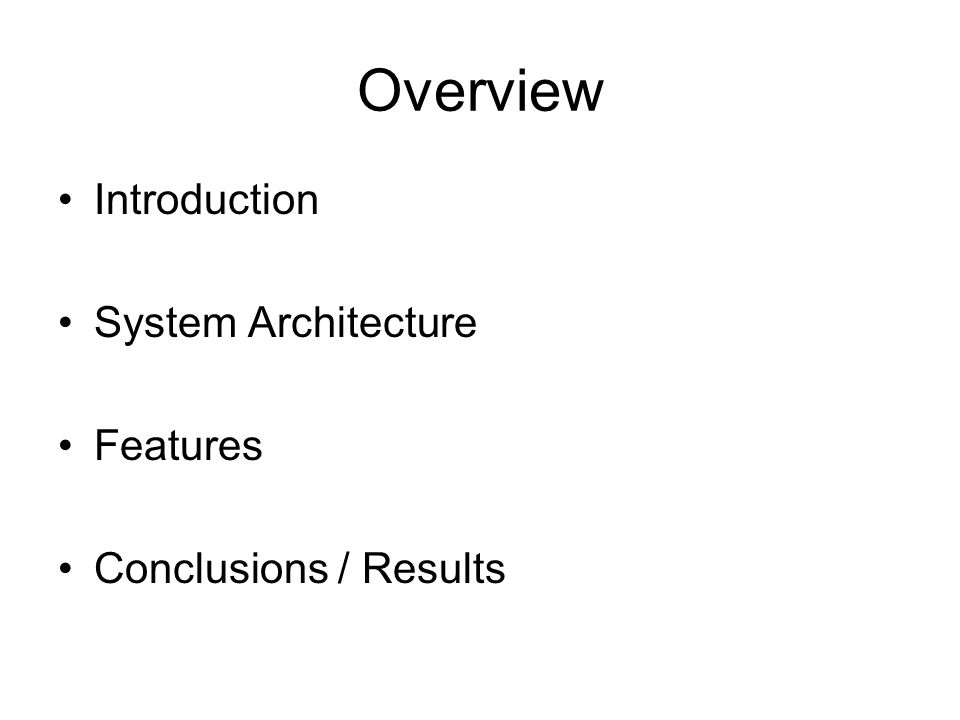 Overview Introduction System Architecture Features Conclusions / Results