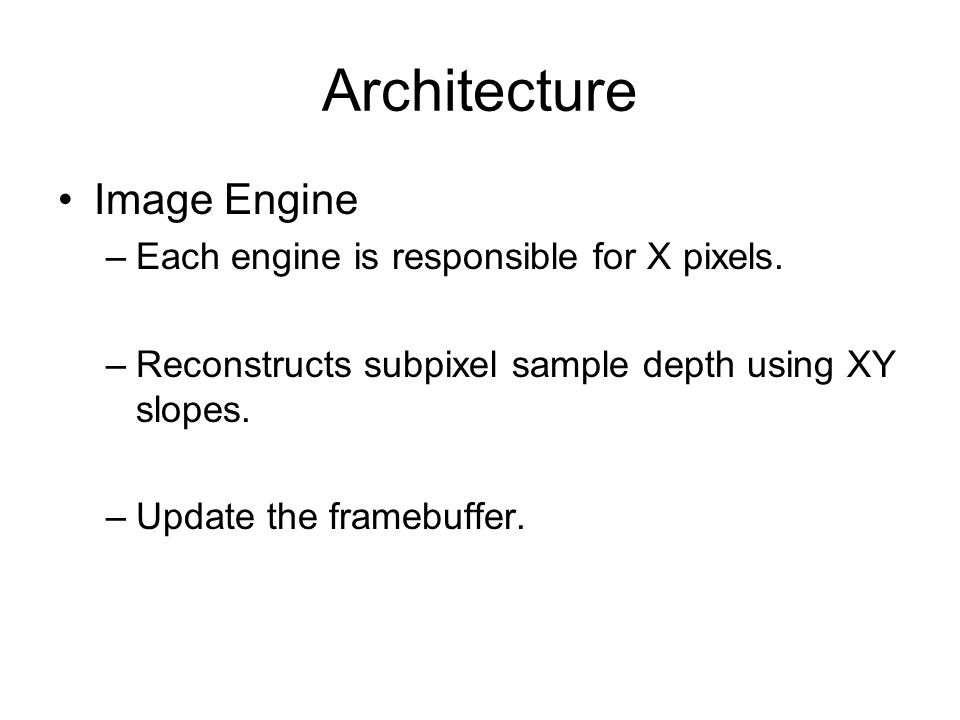 Architecture Image Engine –Each engine is responsible for X pixels.