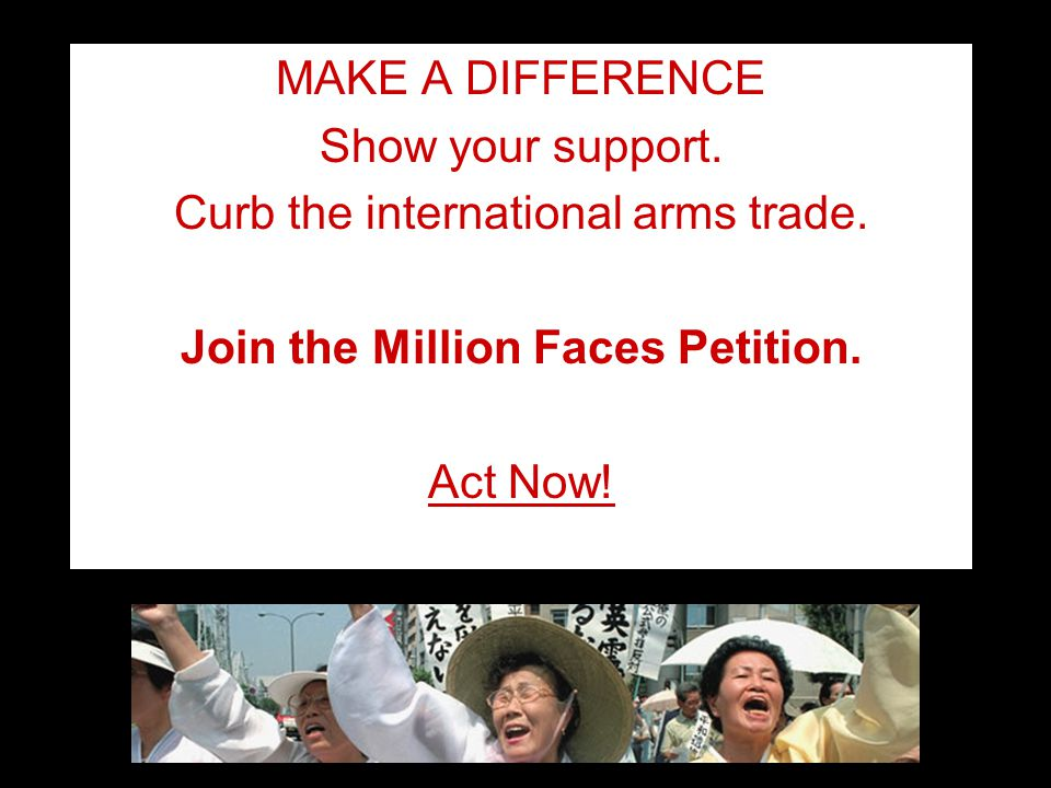 MAKE A DIFFERENCE Show your support. Curb the international arms trade.