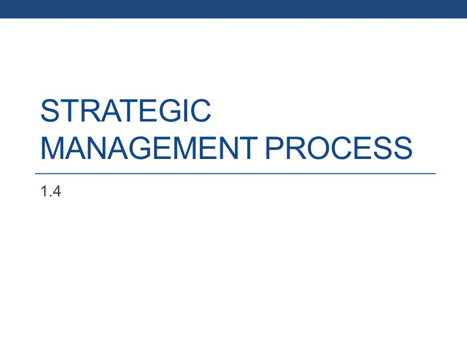 STRATEGIC MANAGEMENT PROCESS 1.4