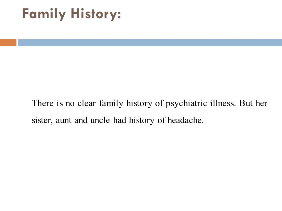 Family History: There is no clear family history of psychiatric illness.