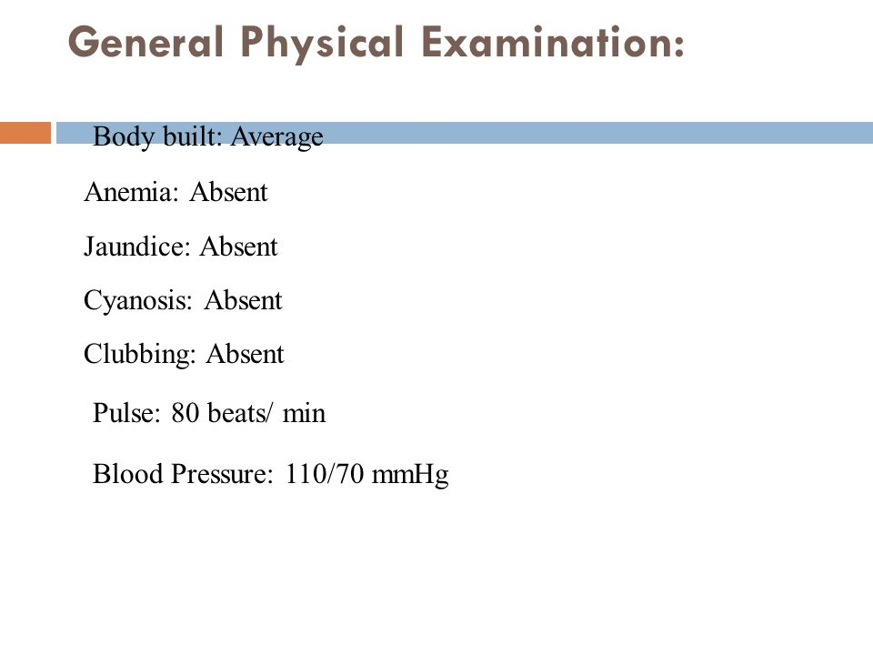 General Physical Examination: Body built: Average Anemia: Absent Jaundice: Absent Cyanosis: Absent Clubbing: Absent Pulse: 80 beats/ min Blood Pressure: 110/70 mmHg