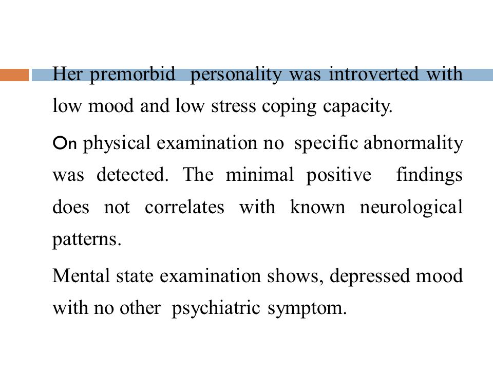 Her premorbid personality was introverted with low mood and low stress coping capacity.