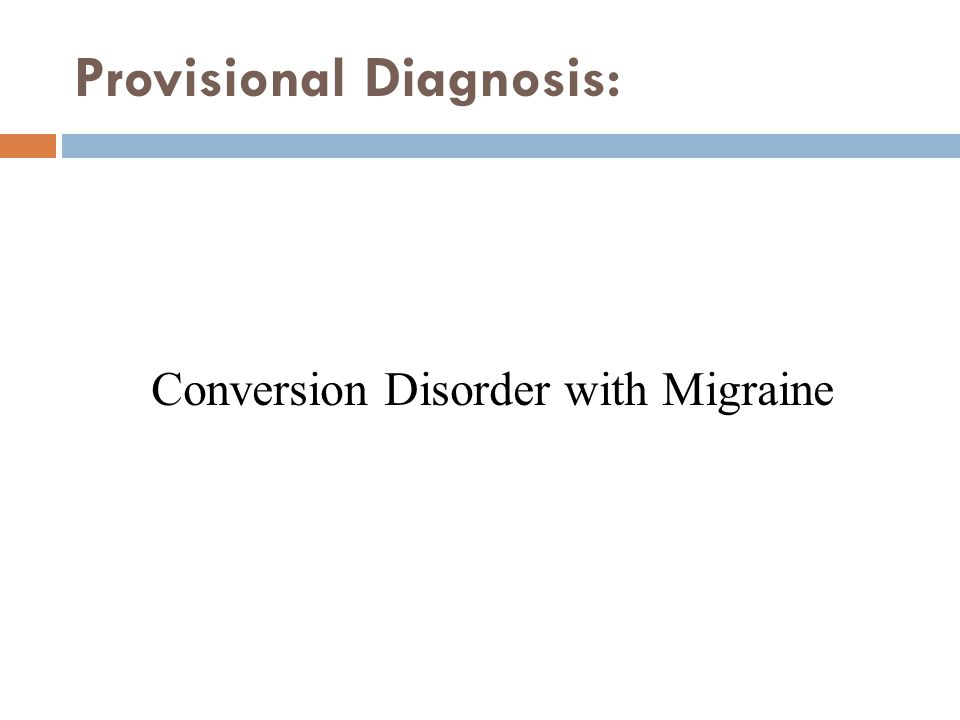 Provisional Diagnosis: Conversion Disorder with Migraine