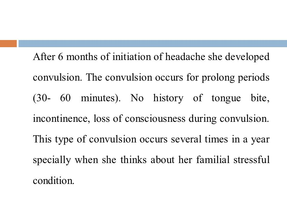 After 6 months of initiation of headache she developed convulsion.