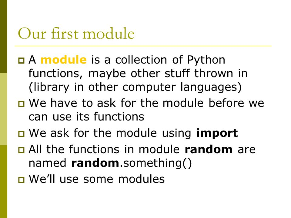 Our first module  A module is a collection of Python functions, maybe other stuff thrown in (library in other computer languages)  We have to ask fo