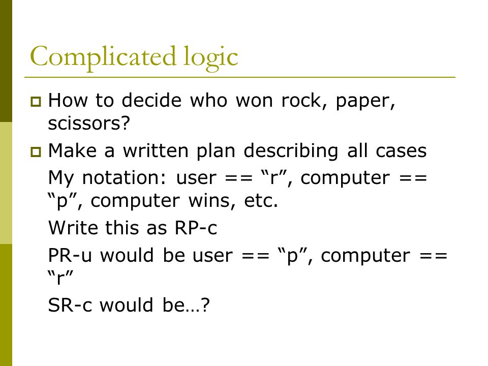 Complicated logic  How to decide who won rock, paper, scissors.