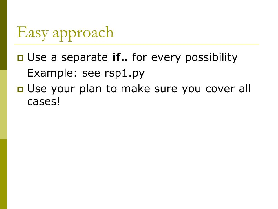 Easy approach  Use a separate if..