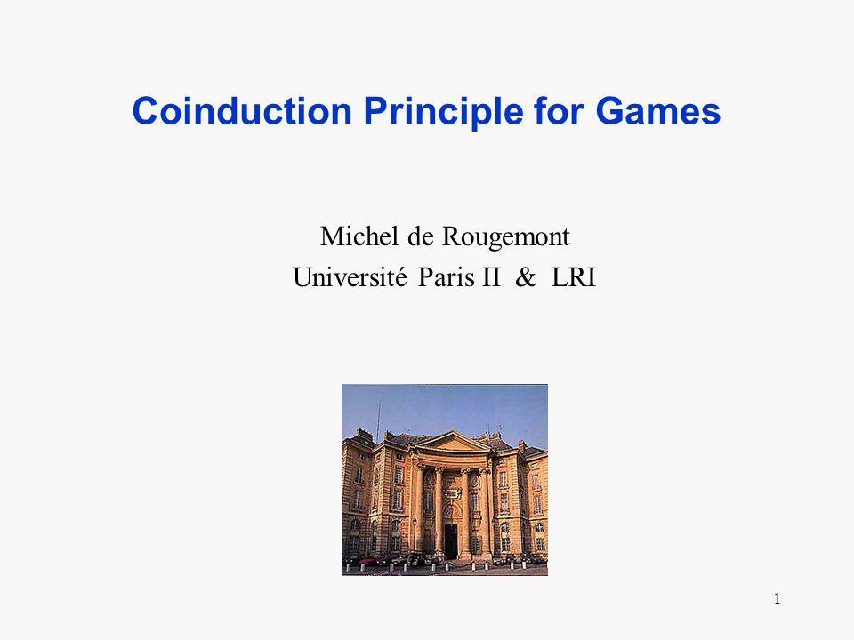 1 Coinduction Principle for Games Michel de Rougemont Université Paris II & LRI
