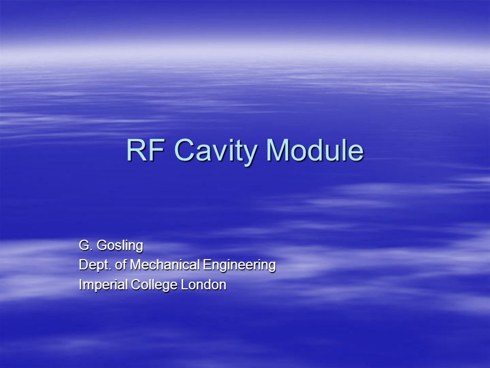RF Cavity Module G. Gosling Dept. of Mechanical Engineering Imperial College London