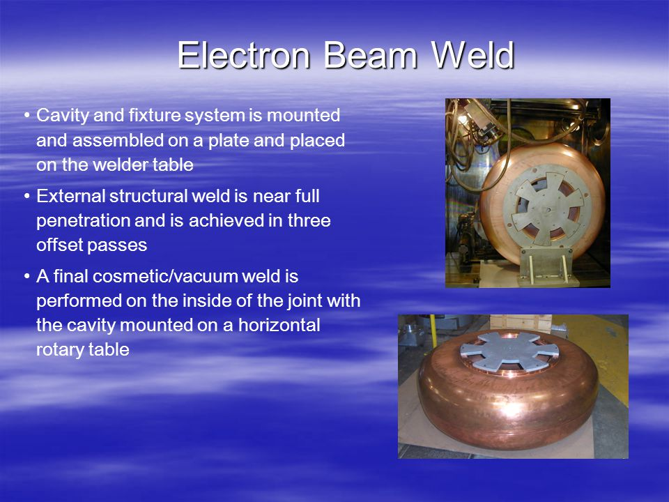Electron Beam Weld Cavity and fixture system is mounted and assembled on a plate and placed on the welder table External structural weld is near full