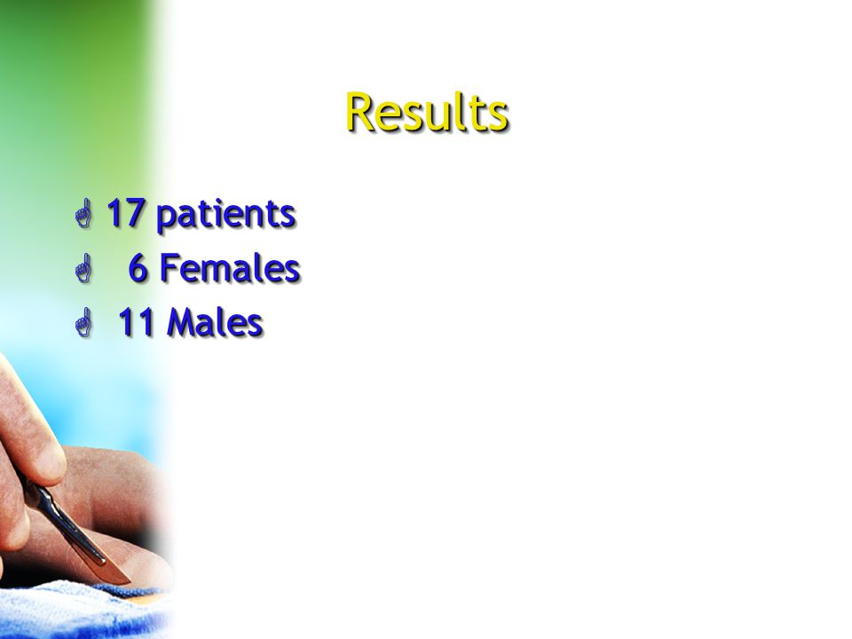 Results G 17 patients G 6 Females G 11 Males