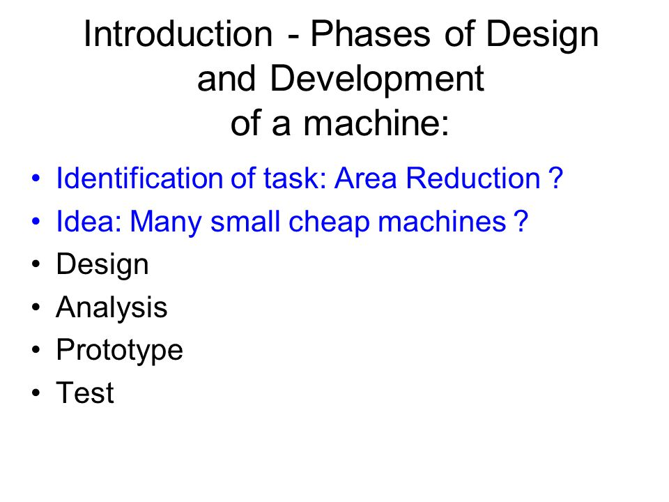 Introduction - Phases of Design and Development of a machine: Identification of task: Area Reduction .
