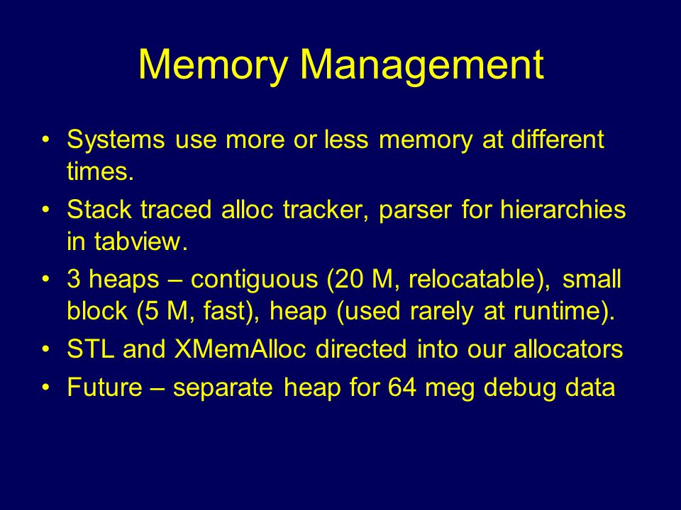 Memory Management Systems use more or less memory at different times.