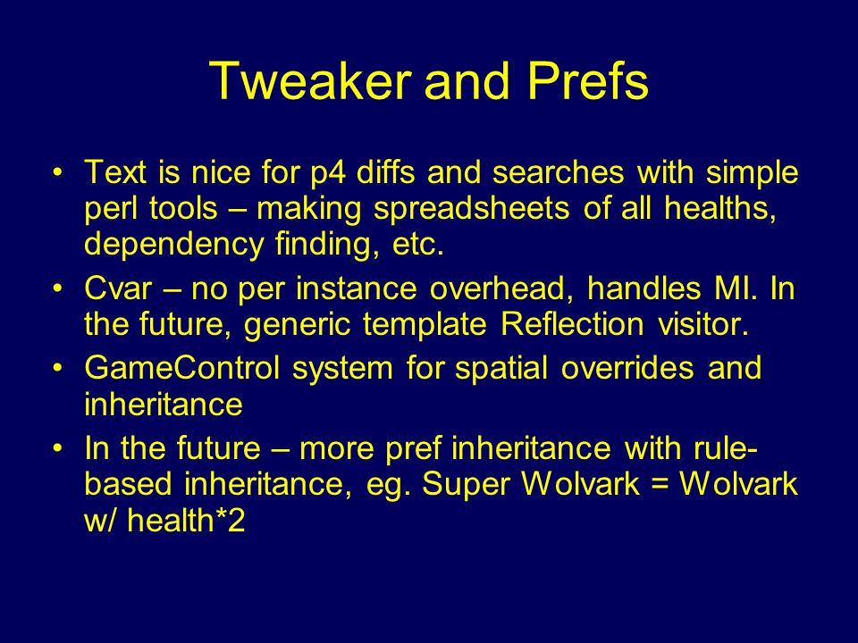 Tweaker and Prefs Text is nice for p4 diffs and searches with simple perl tools – making spreadsheets of all healths, dependency finding, etc.